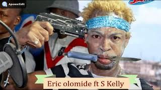 Eric olomide ft S Kelly  Kpangor