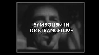 Dr. Strangelove - Symbolism