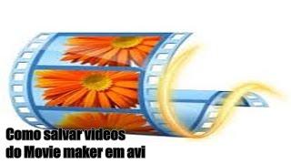 ►como salvar videos do movie maker em avi,Que toca no media player◄