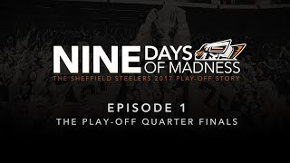 Sheffield Steelers - Nine Day of Madness - Episode 1