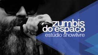 Zumbis do Espaço no Estúdio Showlivre 2013 - Apresentação na íntegra