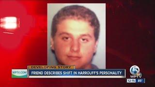 Friend describes shift in Harrouff's personality