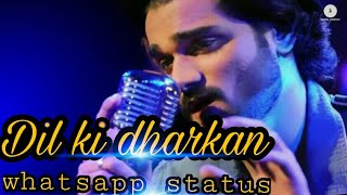 New song Dil ki dharkan ||whatsapp status||