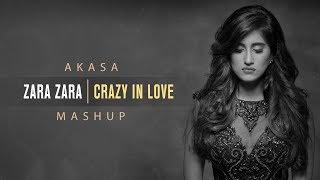 Akasa - Zara Zara | Crazy In Love | Mashup
