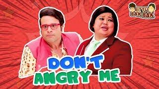 Don't Angry Me   Bittu Bak Bak