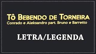 TÔ BEBENDO DE TORNEIRA - CONRADO E ALEKSANDRO part. BRUNO E BARRETO (LETRA/LEGENDADO)