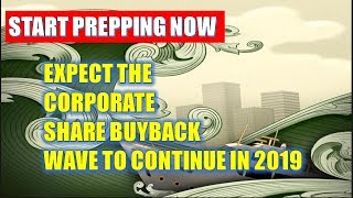 Start Prepping Now 🔴 Expect The Corporate Share Buyback Wave To Continue In 2019