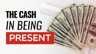 The Cash in Being Present - Episode 135