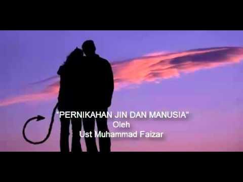 Pernikahan Jin dan Manusia Oleh Ust. Muhammad Faizar