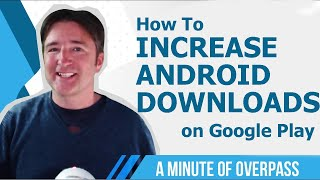 How to increase App Downloads on Google Play - A Minute of Overpass - UK App Developers