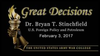 Great Decisions 2017, Dr. Byan Stinchfield, U.S. Foreign Policy and Petroleum