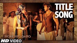 MOHENJO DARO TITLE SONG | Hrithik Roshan & Pooja Hegde | A.R. RAHMAN, ARIJIT SINGH | T-Series