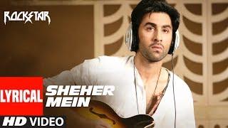 ROCKSTAR : Sheher Mein Song With LYRICS | Ranbir Kapoor | Nargis Fakhri | A.R. Rahman