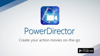 PowerDirector Android App  |  Timeline Editing On-the-Go