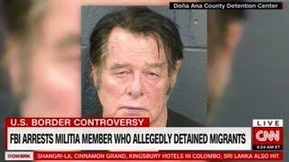 FBI Arrest Militia Member Who Has Been Detaining Immigrants!
