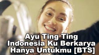Ayu Ting Ting - Indonesia Ku Berkarya Hanya Untukmu [BTS]