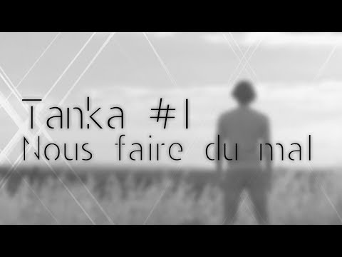 Tanka #1 - Nous faire du mal