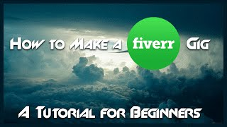 TUTORIAL: How to Create a Fiverr Gig and Start Selling Services to Make Money Online