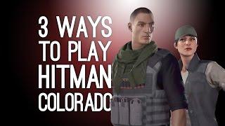 Hitman Gameplay: Colorado - 3 Ways to Play (Exploding Watch, Battering Ram) Ep. 1/2