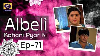 Albeli... Kahani Pyar Ki - Ep #71
