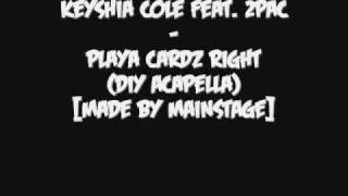 Keyshia Cole Feat. 2pac - Playa Cardz Right (DIY Acapella)[Made By MAINSTAGE]