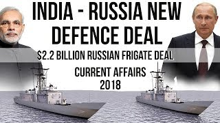 India to buy Four Russian Frigates for 2.2 Billion dollars - Made in India - Current Affairs 2018