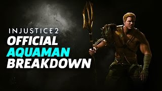Injustice 2 - Aquaman Official Moveset and Breakdown