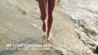 My Love (original mix) - Route 94 feat. Jess Glynne