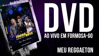 FORRÓ BOYS... MEU REGGAETON - DVD UMA NOVA HISTÓRIA...
