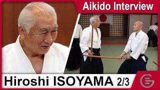 Aikido Interview - Isoyama Hiroshi Shihan 8th Dan Aikikai - Part 2/3