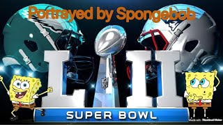 Super Bowl 52 Portrayed by Spongebob