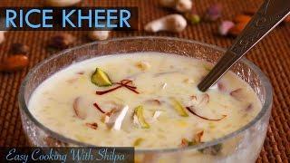 Rice Kheer Recipe   Chawal Ki Kheer   Indian Rice Pudding   Rice Payasam   EasyCookingWithShilpa