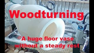 Woodturning a huge floor vase - without a steady rest.