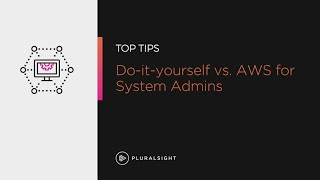 Do-it-yourself vs. AWS for System Admins | Pluralsight