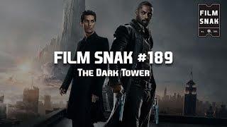 Film Snak #189: The Dark Tower