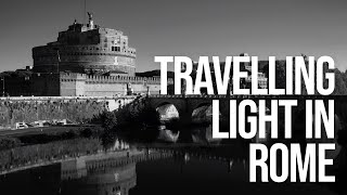 Street Photography and Video in Rome: Travelling Light