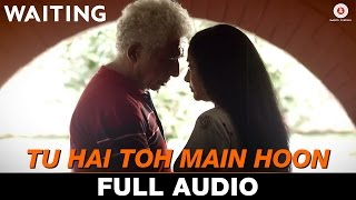 Tu Hai Toh Main Hoon - Full Song | Waiting | Anushka Manchanda & Nikhil D'Souza | Mikey McCleary