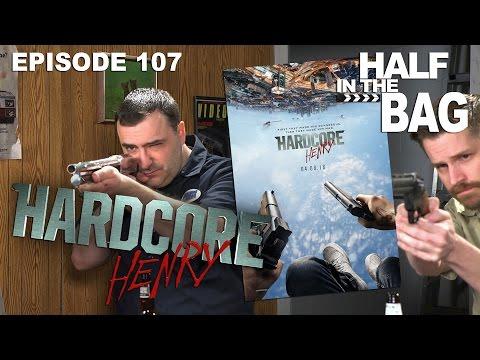 Half in the Bag Episode 107 Hardcore Henry