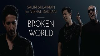 Broken World | Salim Sulaiman feat. Vishal Dadlani | Official Music Video