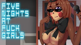 FIVE NIGHTS AT FUCKGIRL'S - FIVE NIGHTS IN ANIME MEETS FUCKBOY'S
