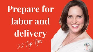 Prepare For Labor And Delivery - 20 Top Tips - Want a peaceful birth?