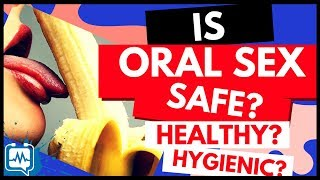 Is Oral Sex Safe? Good? Advisable? Hygienic? and Healthy? (Help! My Husband Wants Blow Job!)