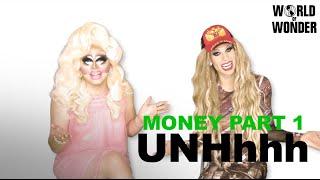 "UNHhhh ep 11: ""Money part 1"" with Trixie Mattel & Katya Zamolodchikova"