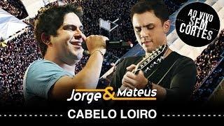 Jorge e Mateus - Cabelo Loiro - [DVD Ao Vivo Sem Cortes] - (Clipe Oficial)
