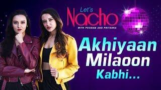 Akhiyaan Milaoon Kabhi (Dance Video) - Let's Nacho With Poonam & Priyanka - Dance Choreography