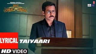 TAIYAARI Lyrical Video    WHY CHEAT INDIA   Emraan Hashmi    Shreya Dhanwanthary