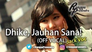 Dhike, Jauhan Sana! (OFF VOCAL w/ Back Voc) - Rangga Pranendra