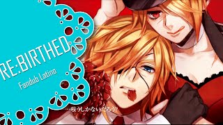【RE:BIRTHED】 Fandub Latino【KagamineTwinsFD】
