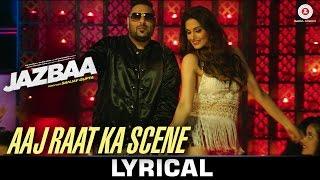 Aaj Raat Ka Scene - Lyrical Video | Jazbaa | Badshah & Shraddha Pandit | Diksha Kaushal