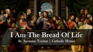 """""""I Am The Bread of Life"""" by Suzanne Toolan with Lyrics - Sunday 7pm Choir"""